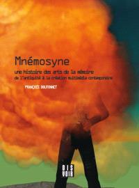 Mnémosyne : une histoire des arts de la mémoire : de l'Antiquité à la création multimédia contemporaine