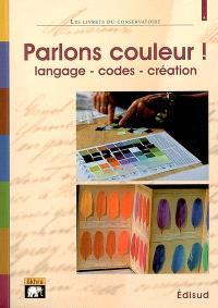 Parlons couleur ! : langage, codes, création