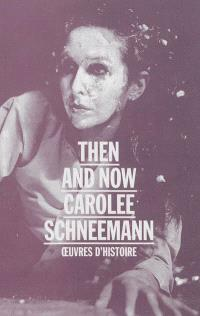 Then and now : Carolee Schneemann : oeuvres d'histoire