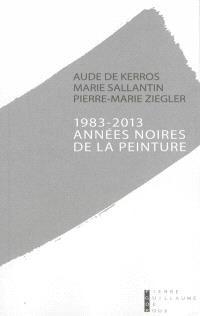 1983-2013, années noires de la peinture : une mise à mort bureaucratique ? : document