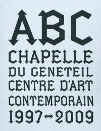 ABC, chapelle du Genêteil, Centre d'art contemporain : 1997-2009