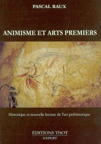 Animisme et arts premiers : historique et nouvelle lecture de l'art préhistorique