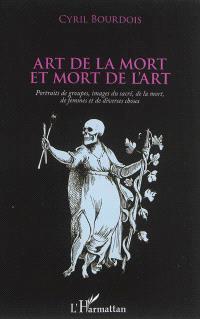 Art de la mort et mort de l'art : portraits de groupes, images du sacré, de la mort, de femmes et de diverses choses
