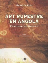 Art rupestre en Angola : province de Namibe = Arte rupestre em Angola : provincia do Namibe
