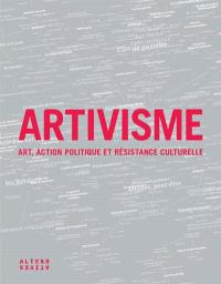 Artivisme : art, action politique et résistance culturelle