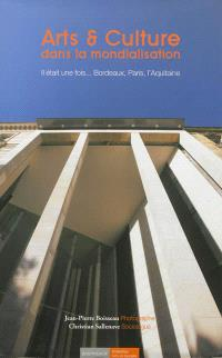 Arts & culture dans la mondialisation : il était une fois... Bordeaux, Paris, l'Aquitaine