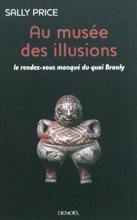 Au musée des illusions : le rendez-vous manqué du quai Branly
