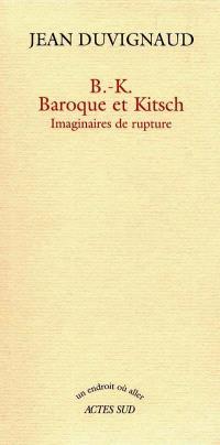 B.-K., baroque et kitsch : imaginaires de rupture