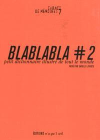 Blablabla : petit dictionnaire illustré de tout le monde. Volume 2