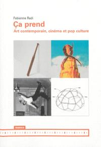 Ca prend : art contemporain, cinéma et pop culture