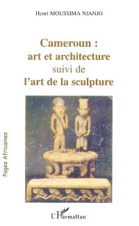 Cameroun : art et architecture; Suivi de L'art de la sculpture