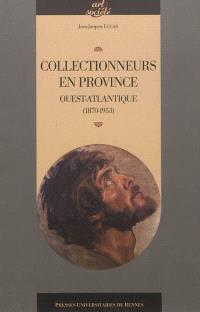 Collectionneurs en province : Ouest Atlantique, 1870-1953