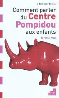 Comment parler du Centre Pompidou aux enfants ? : de Paris à Metz