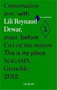 Conversation avec Lili Reynaud-Dewar; Ceci est ma maison : Magasin, Grenoble, 2012