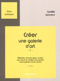Créer une galerie d'art. Volume 1, Méthodes, formules types, contrats pour réussir la création et la gestion d'une galerie d'art en France