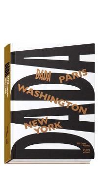 Dada : Paris, Washington, New York