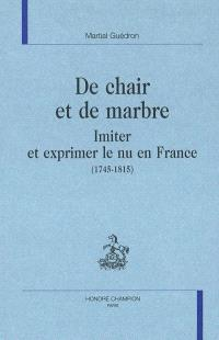De chair et de marbre : imiter et exprimer le nu en France (1745-1815)