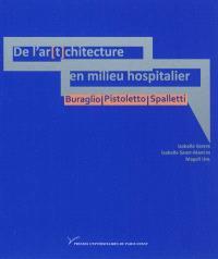 De l'ar(t)chitecture en milieu hospitalier : Buraglio, Pistoletto, Spalletti : art contemporain, mort et spiritualité dans l'hôpital actuel