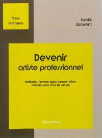 Devenir artiste professionnel : méthodes, formules types, contrats, lettres modèles pour vivre de son art