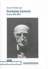 Duchamp traversé : essais 1975-2012