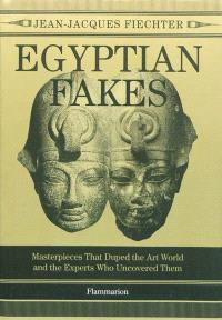 Egyptian fakes : masterpieces that duped the art world and the experts who uncovered them