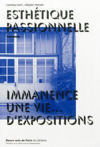 Esthétique passionnelle : Immanence : une vie... d'expositions