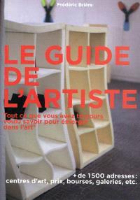 Guide de l'artiste : tout ce que vous avez toujours voulu savoir pour émerger dans l'art : sans jamais oser le demander