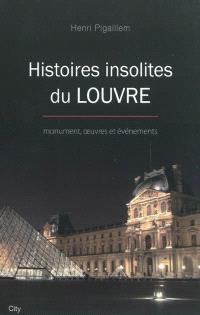 Histoires insolites du Louvre : monument, oeuvres et événements