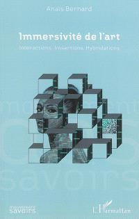 Immersivité de l'art : interactions, imsertions, hybridations