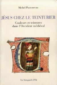 Jésus chez le teinturier : couleurs et teintures dans l'Occident médiéval