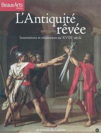 L'Antiquité rêvée : innovations et résistances au XVIIIe siècle : au Musée du Louvre