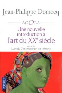 L'art du contemporain. Volume 3, Une nouvelle introduction à l'art du XXe siècle; Suivi de L'art du contemporain est terminé