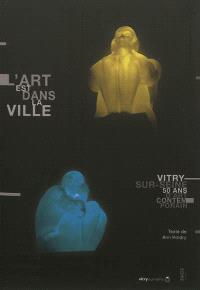 L'art est dans la ville : 50 ans d'art contemporain à Vitry-sur-Seine