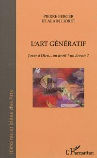 L'art génératif : jouer à Dieu... un droit ? un devoir ?