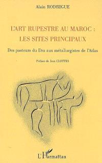 L'art rupestre au Maroc : les sites principaux : des pasteurs du Dra aux métallurgistes de l'Atlas