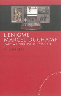 L'énigme Marcel Duchamp : l'art à l'épreuve du cogito
