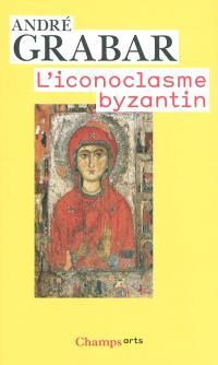 L'iconoclasme byzantin : le dossier archéologique