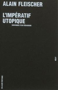 L'impératif utopique : souvenirs d'un pédagogue