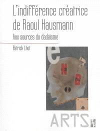 L'indifférence créatrice de Raoul Hausmann : aux sources du dadaïsme