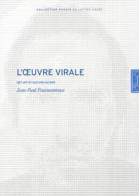 L'oeuvre virale : Net art et culture hacker