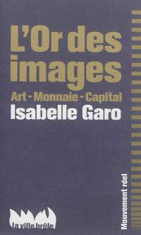 L'or des images : art, monnaie, capital
