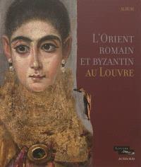 L'Orient romain et byzantin au Louvre : album