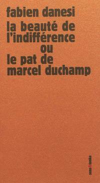 La beauté de l'indifférence ou Le pat de Marcel Duchamp