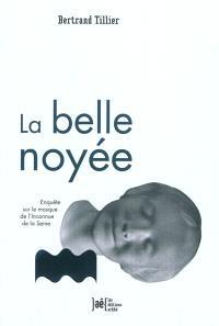 La belle noyée : enquête sur le masque de l'inconnue de la Seine