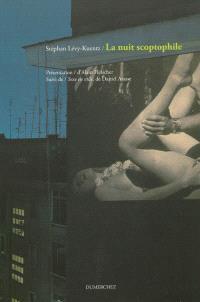La nuit scoptophile : essai sur Exhibitions, suite photographique d'Alain Fleischer. Suivi de Sexe en ville