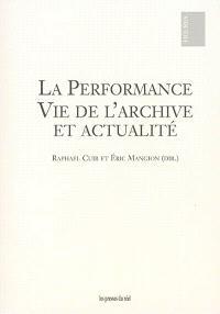 La performance : vie de l'archive et actualité