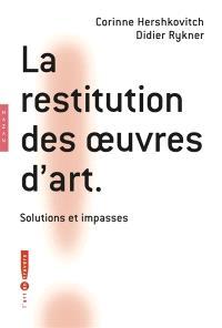 La restitution des oeuvres d'art : solutions et impasses