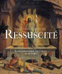 Ressuscité : la résurrection du Christ dans l'art : Orient-Occident