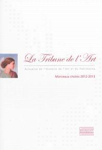 La Tribune de l'art, actualité de l'histoire de l'art et du patrimoine : morceaux choisis, 2012-2013