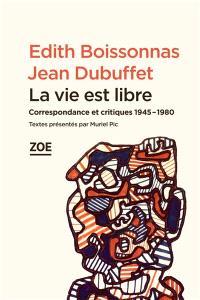 La vie est libre : correspondance et critiques : 1945-1980